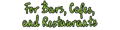 For Bars, Cafes, and Restaurants